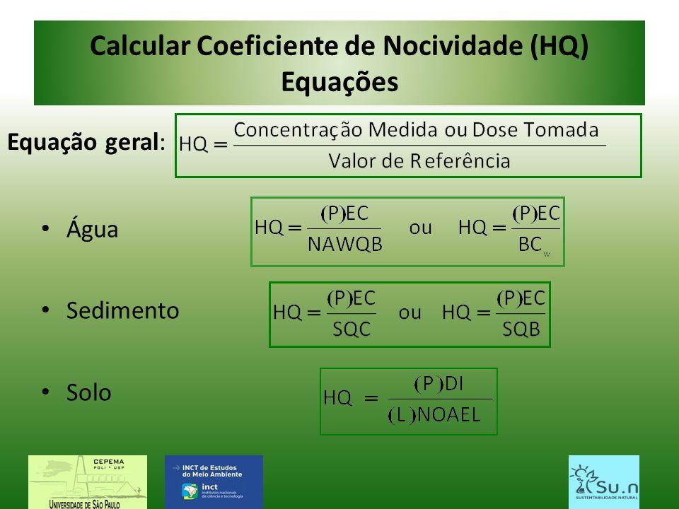 Calcular Coeficiente de Nocividade (HQ) Equações Água Sedimento Solo Equação geral: