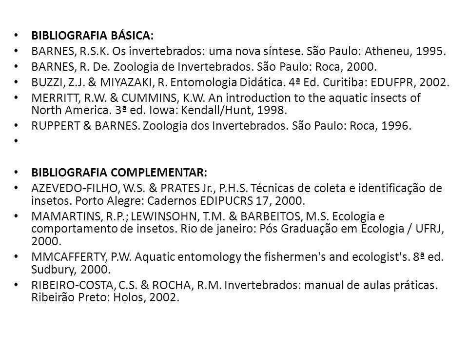 BIBLIOGRAFIA BÁSICA: BARNES, R.S.K. Os invertebrados: uma nova síntese. São Paulo: Atheneu, 1995. BARNES, R. De. Zoologia de Invertebrados. São Paulo:
