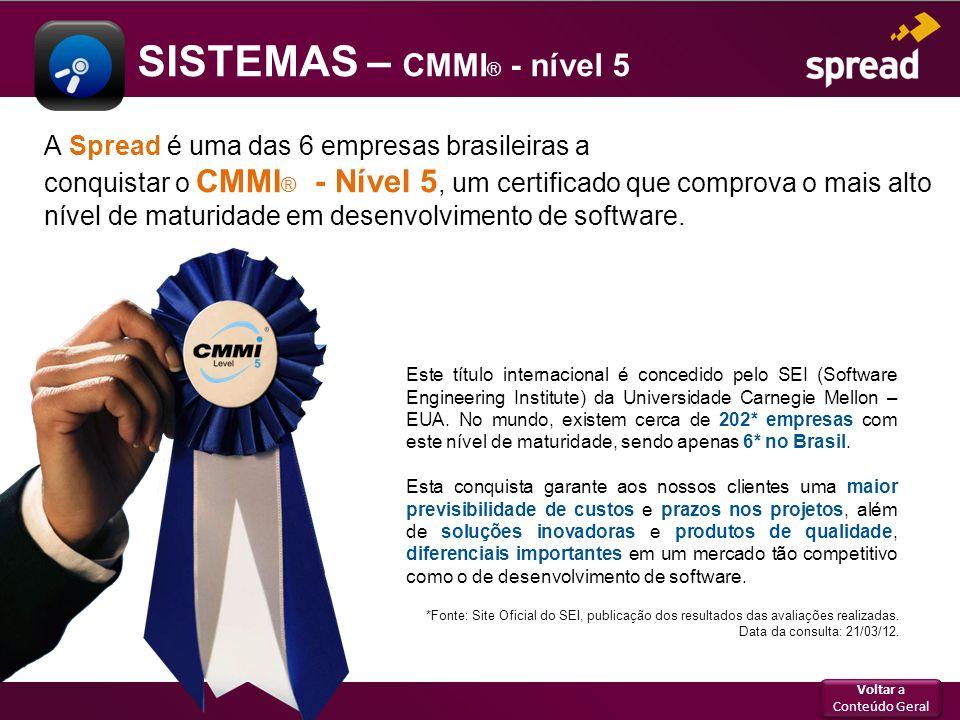 SISTEMAS – CMMI ® - nível 5 A Spread é uma das 6 empresas brasileiras a conquistar o CMMI ® - Nível 5, um certificado que comprova o mais alto nível d