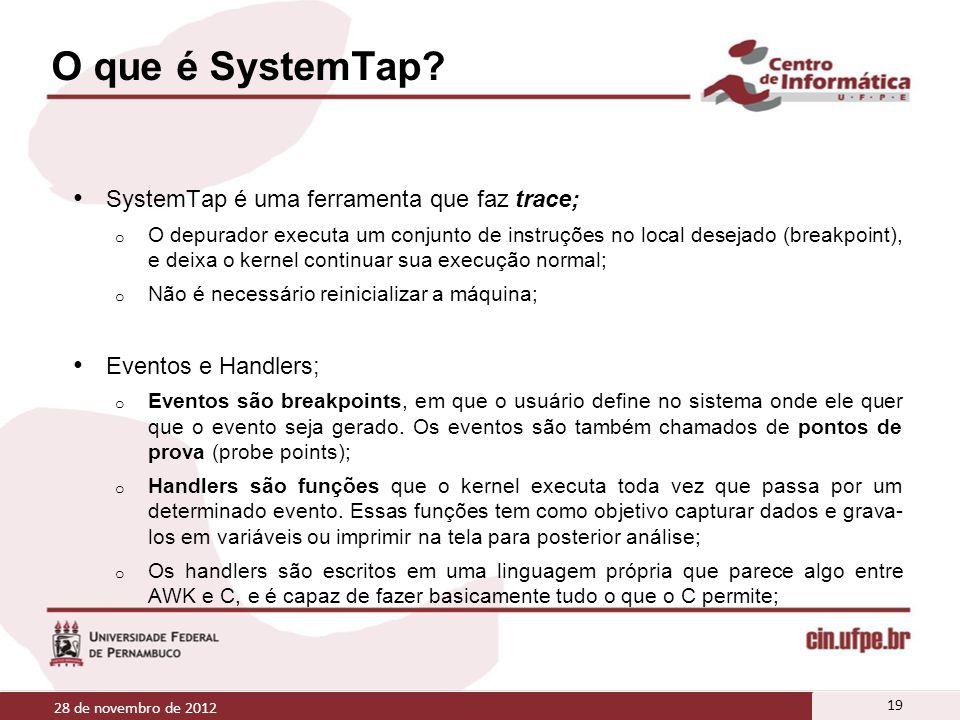 O que é SystemTap? SystemTap é uma ferramenta que faz trace; o O depurador executa um conjunto de instruções no local desejado (breakpoint), e deixa o