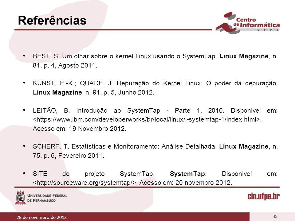 BEST, S. Um olhar sobre o kernel Linux usando o SystemTap. Linux Magazine, n. 81, p. 4, Agosto 2011. KUNST, E.-K.; QUADE, J. Depuração do Kernel Linux