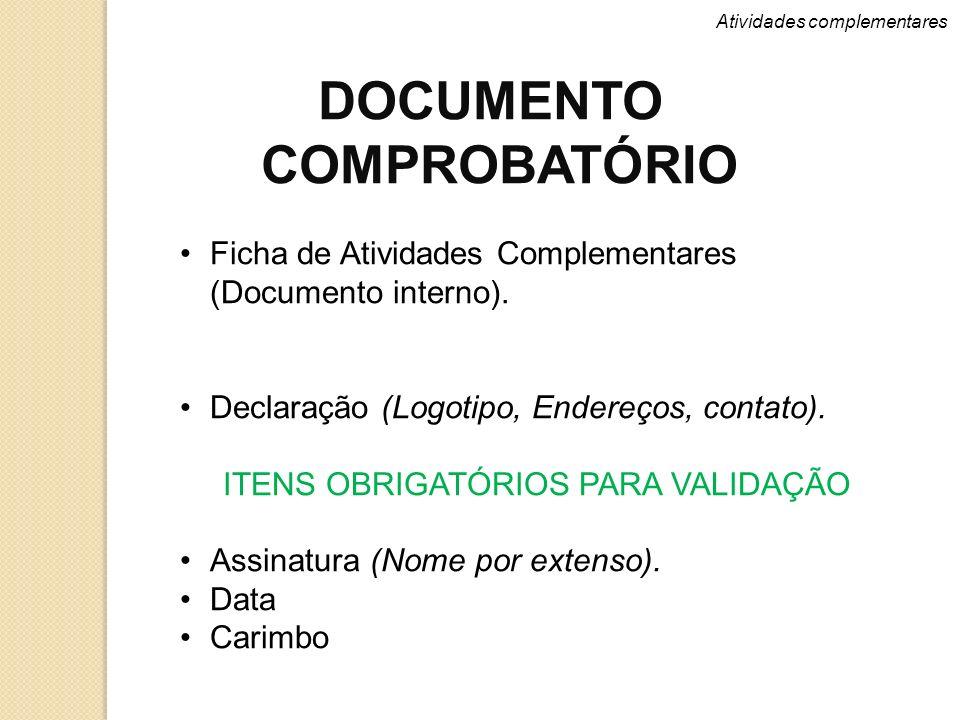 Atividades complementares DOCUMENTO COMPROBATÓRIO Ficha de Atividades Complementares (Documento interno). Declaração (Logotipo, Endereços, contato). I