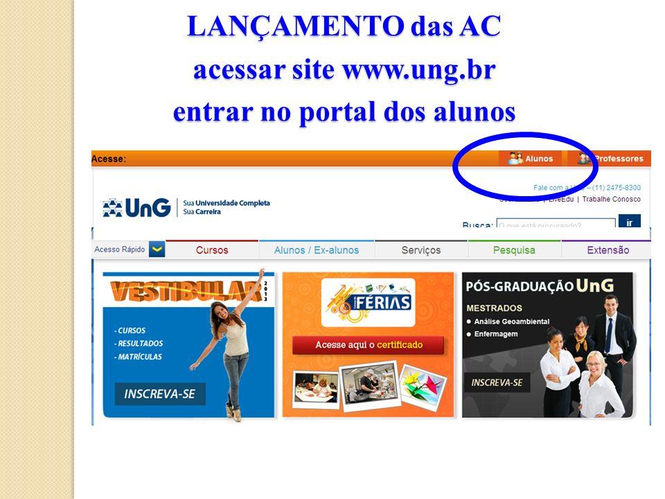 LANÇAMENTO das AC acessar site www.ung.br entrar no portal dos alunos