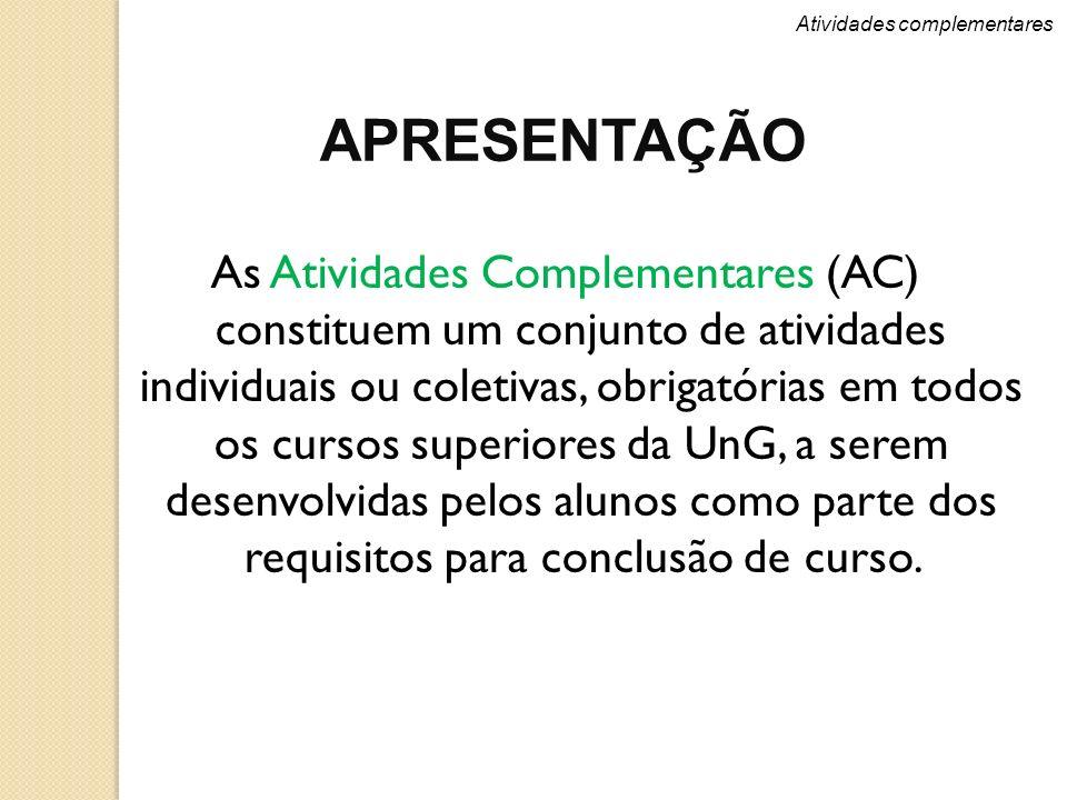 Atividades complementares APRESENTAÇÃO As Atividades Complementares (AC) constituem um conjunto de atividades individuais ou coletivas, obrigatórias e