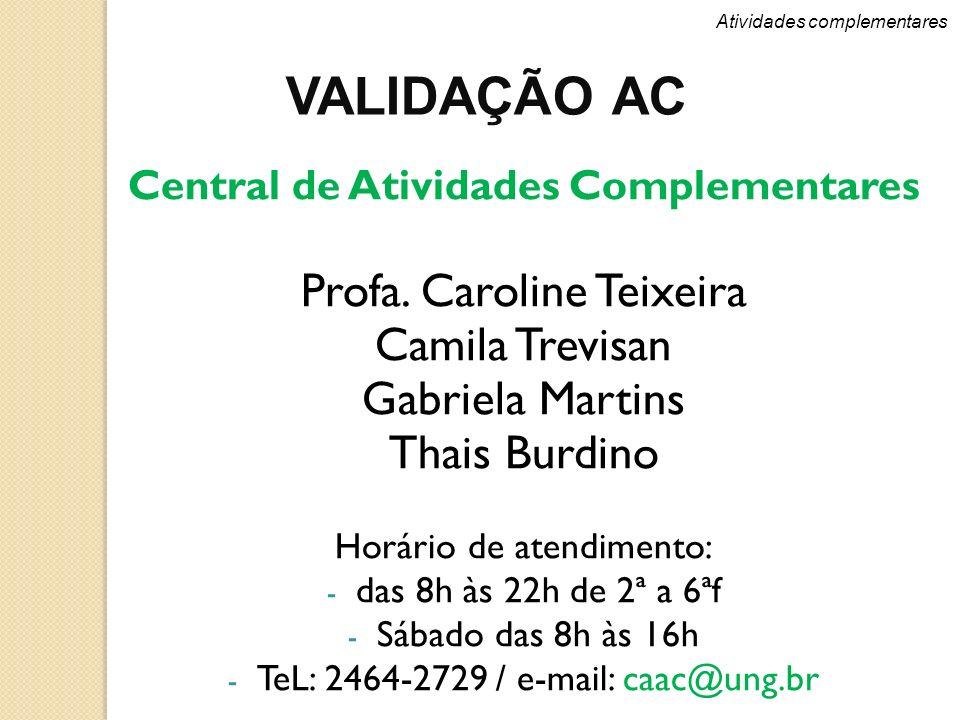 Atividades complementares VALIDAÇÃO AC Central de Atividades Complementares Profa. Caroline Teixeira Camila Trevisan Gabriela Martins Thais Burdino Ho