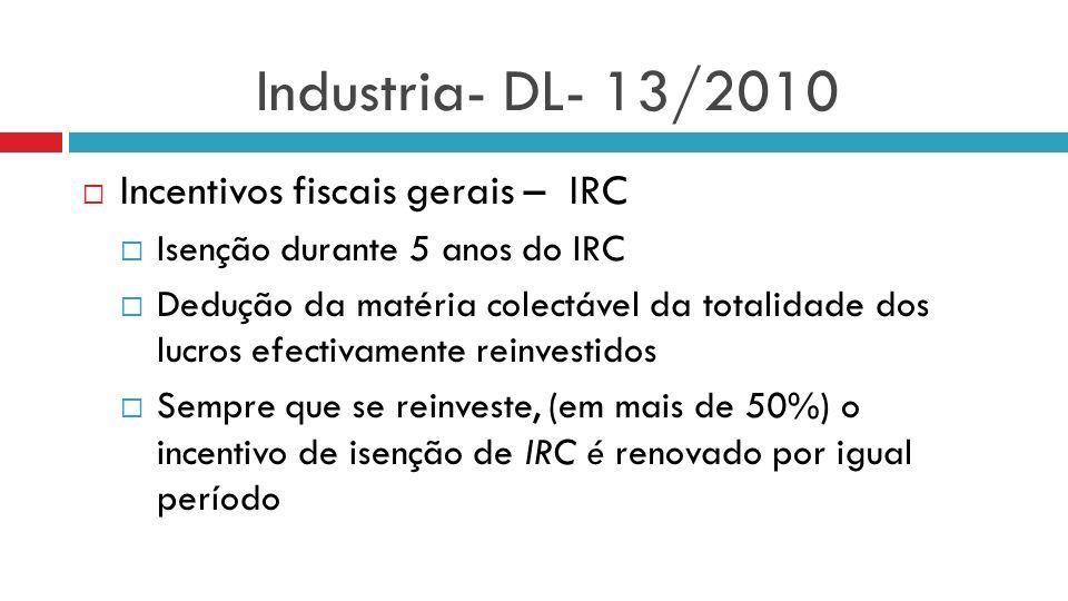 Industria- DL- 13/2010 Incentivos fiscais gerais – IRC Isenção durante 5 anos do IRC Dedução da matéria colectável da totalidade dos lucros efectivame