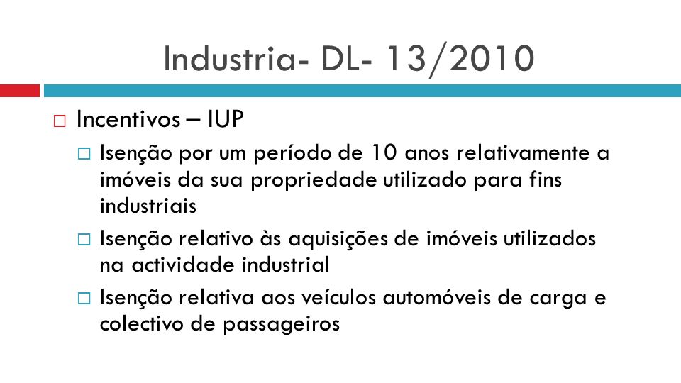 Industria- DL- 13/2010 Incentivos – IUP Isenção por um período de 10 anos relativamente a imóveis da sua propriedade utilizado para fins industriais I