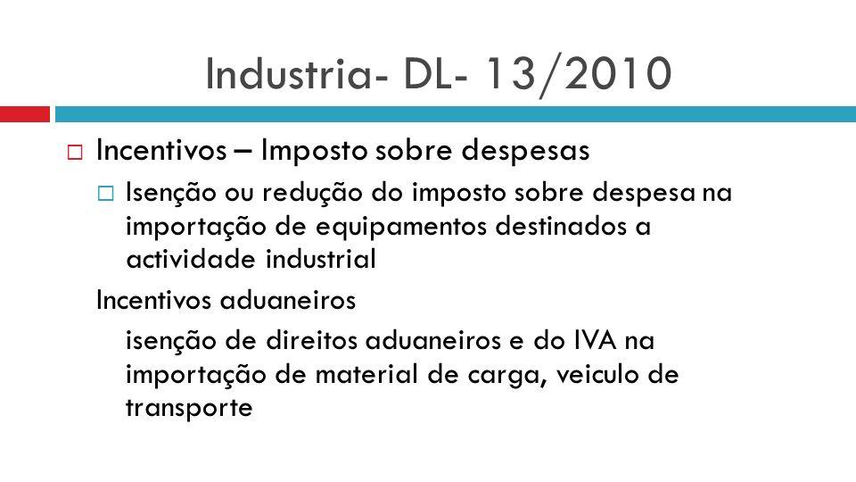 Industria- DL- 13/2010 Incentivos – Imposto sobre despesas Isenção ou redução do imposto sobre despesa na importação de equipamentos destinados a acti