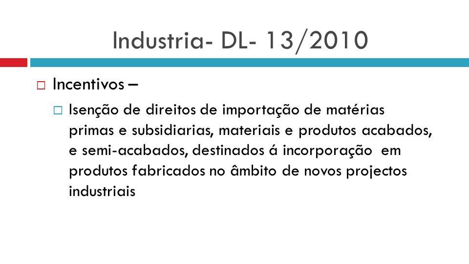 Industria- DL- 13/2010 Incentivos – Isenção de direitos de importação de matérias primas e subsidiarias, materiais e produtos acabados, e semi-acabado