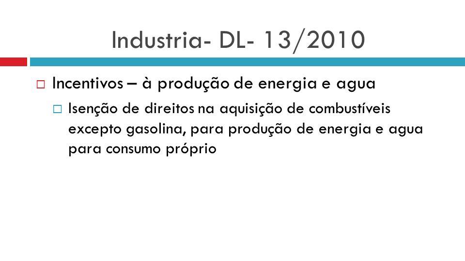 Industria- DL- 13/2010 Incentivos – à produção de energia e agua Isenção de direitos na aquisição de combustíveis excepto gasolina, para produção de e