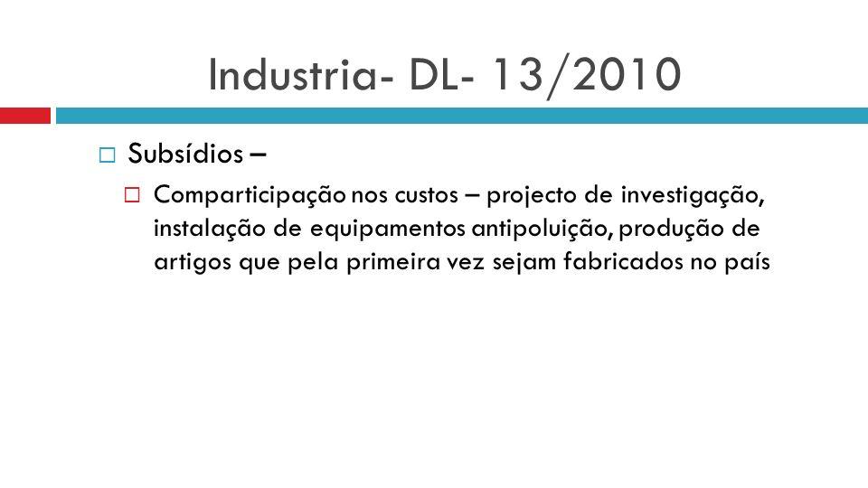 Industria- DL- 13/2010 Subsídios – Comparticipação nos custos – projecto de investigação, instalação de equipamentos antipoluição, produção de artigos