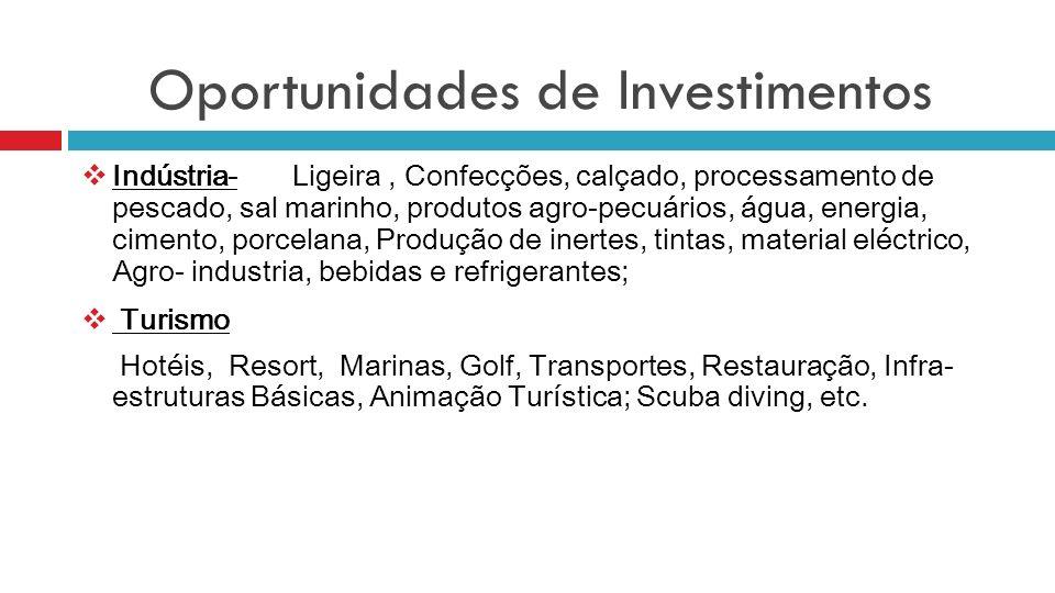 Oportunidades de Investimentos Indústria-Ligeira, Confecções, calçado, processamento de pescado, sal marinho, produtos agro-pecuários, água, energia,
