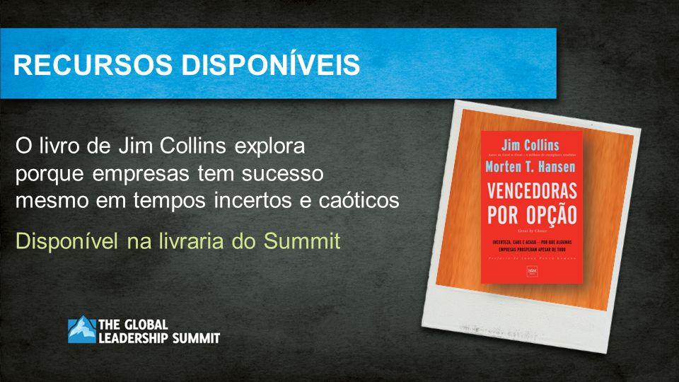 RECURSOS DISPONÍVEIS O livro de Jim Collins explora porque empresas tem sucesso mesmo em tempos incertos e caóticos Disponível na livraria do Summit