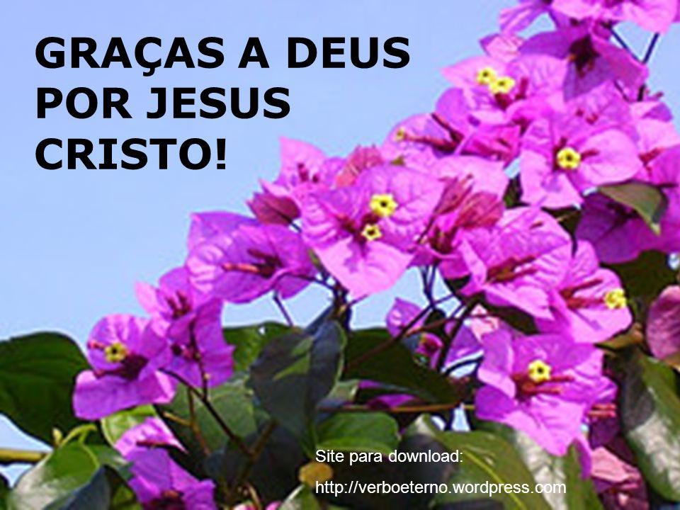 GRAÇAS A DEUS POR JESUS CRISTO! Site para download: http://verboeterno.wordpress.com