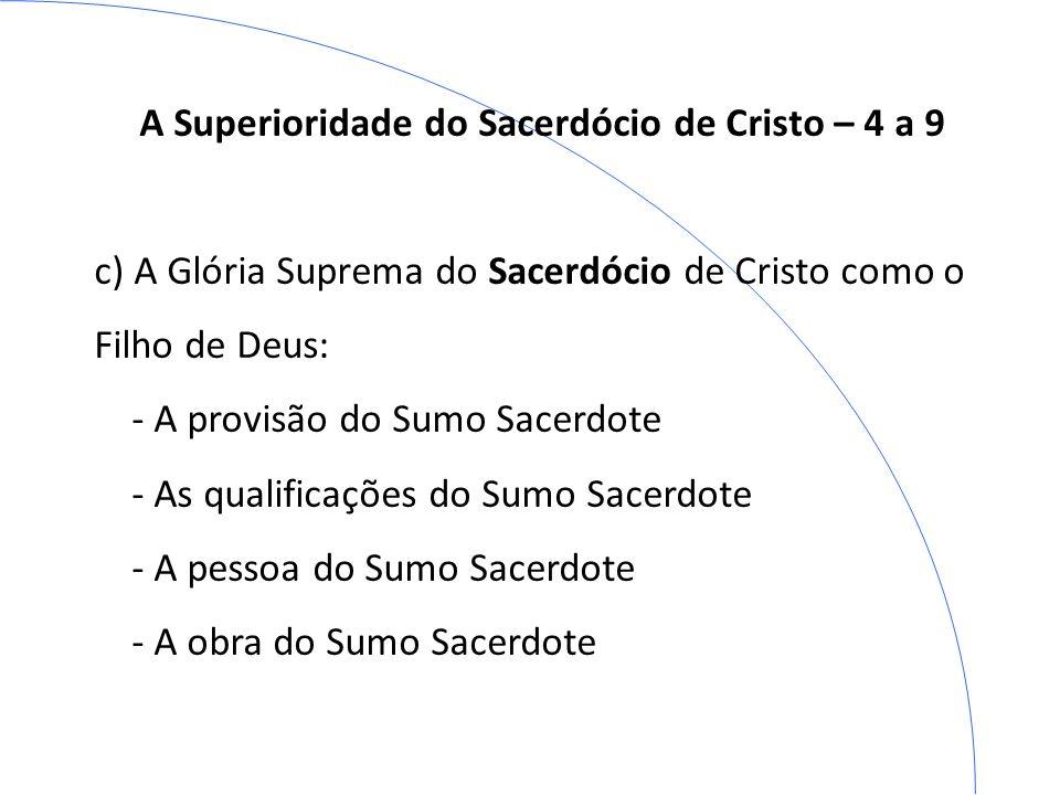 A Superioridade do Sacerdócio de Cristo – 4 a 9 c) A Glória Suprema do Sacerdócio de Cristo como o Filho de Deus: - A provisão do Sumo Sacerdote - As