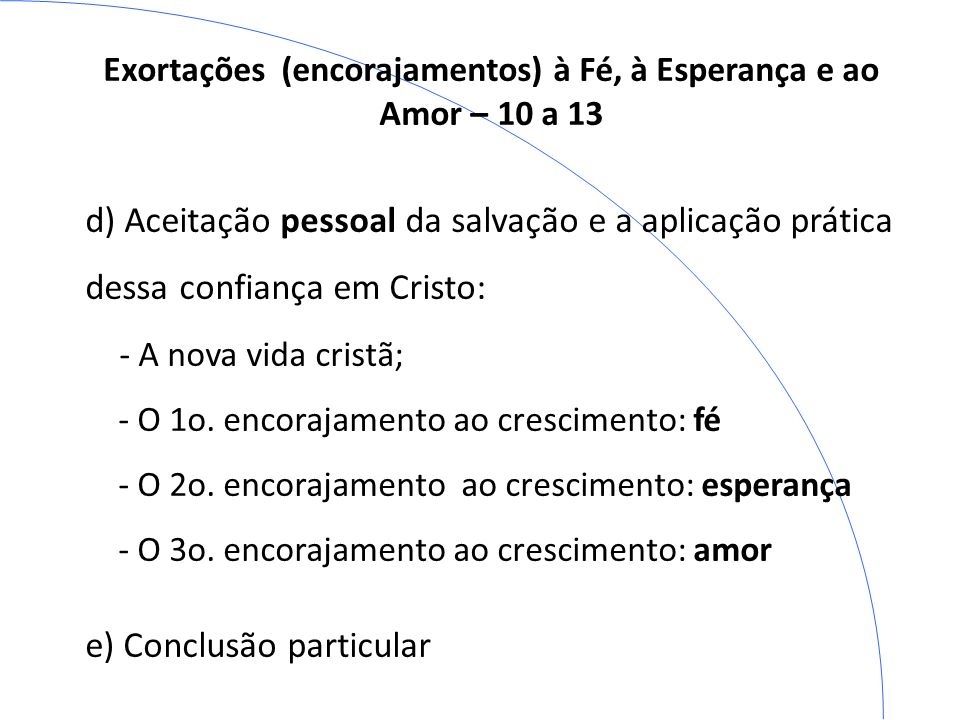 Exortações (encorajamentos) à Fé, à Esperança e ao Amor – 10 a 13 d) Aceitação pessoal da salvação e a aplicação prática dessa confiança em Cristo: -