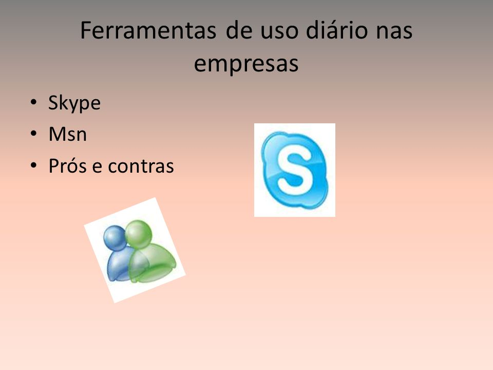 Ferramentas de uso diário nas empresas Skype Msn Prós e contras