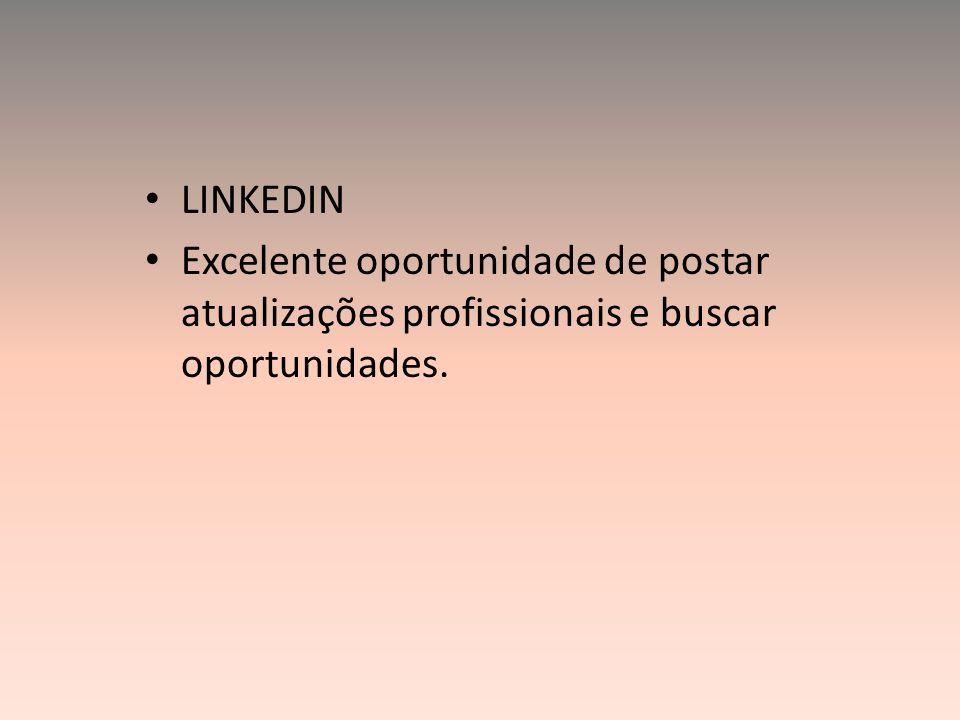 LINKEDIN Excelente oportunidade de postar atualizações profissionais e buscar oportunidades.