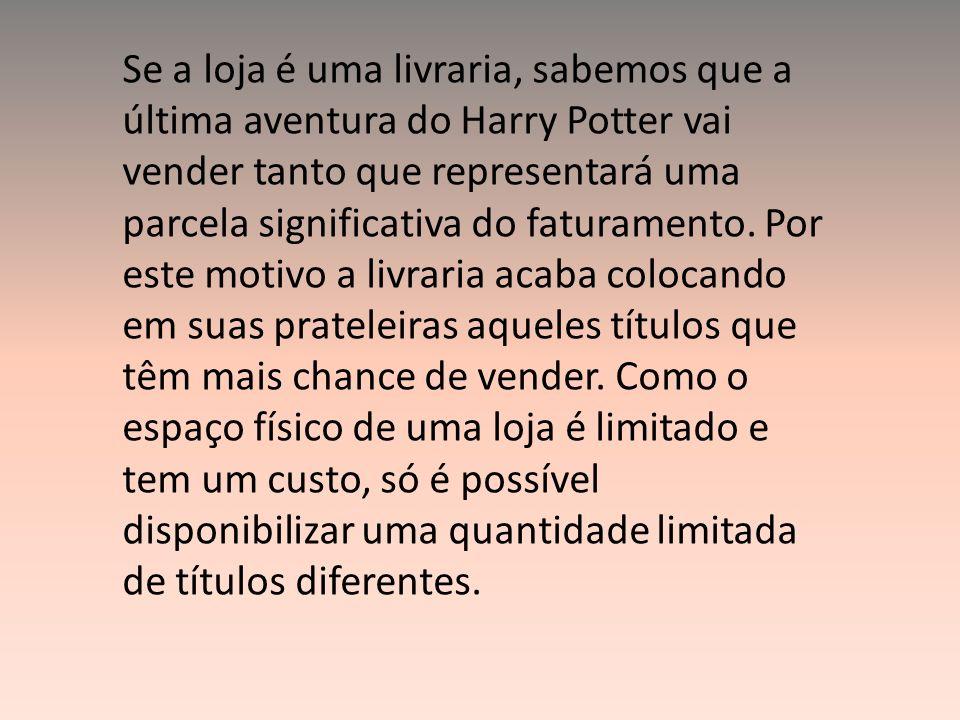Se a loja é uma livraria, sabemos que a última aventura do Harry Potter vai vender tanto que representará uma parcela significativa do faturamento. Po