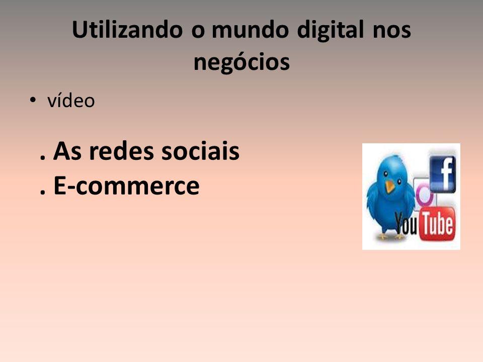 . As redes sociais. E-commerce Utilizando o mundo digital nos negócios vídeo