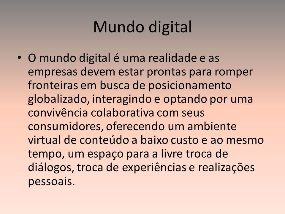 Mundo digital O mundo digital é uma realidade e as empresas devem estar prontas para romper fronteiras em busca de posicionamento globalizado, interag
