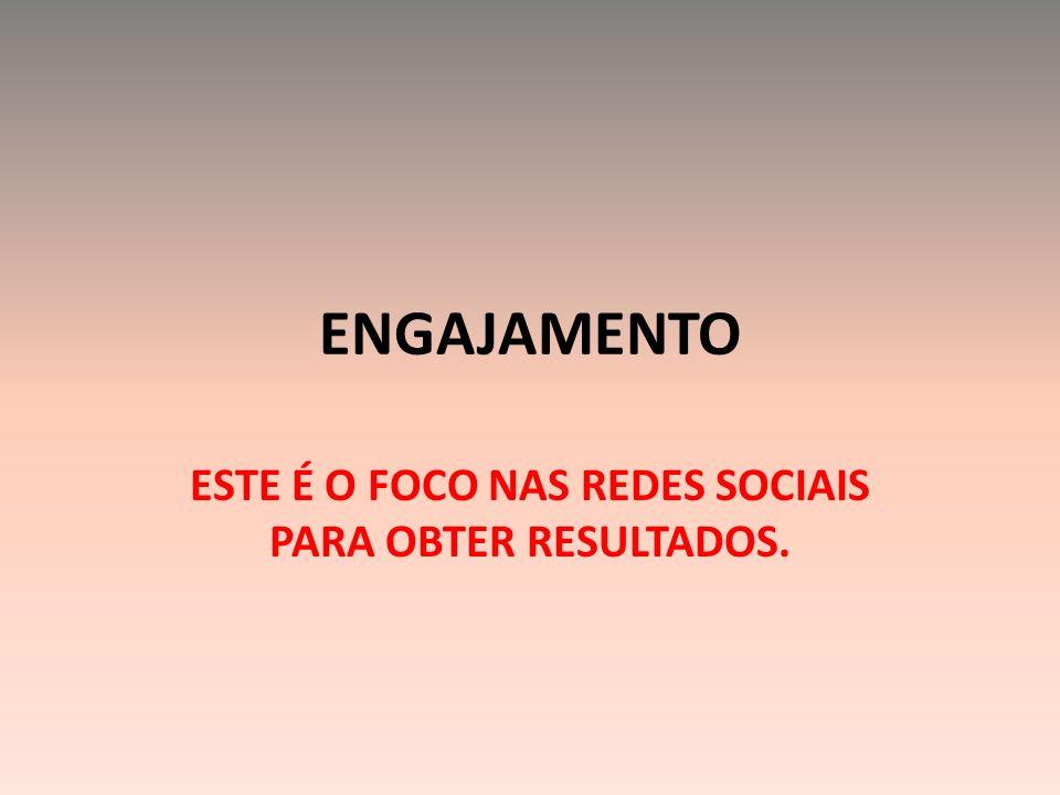 ENGAJAMENTO ESTE É O FOCO NAS REDES SOCIAIS PARA OBTER RESULTADOS.