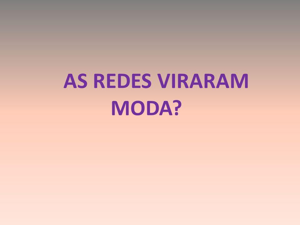AS REDES VIRARAM MODA?
