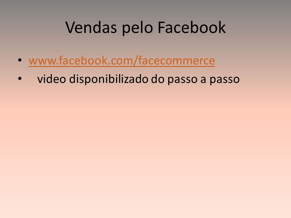 Vendas pelo Facebook www.facebook.com/facecommerce video disponibilizado do passo a passo