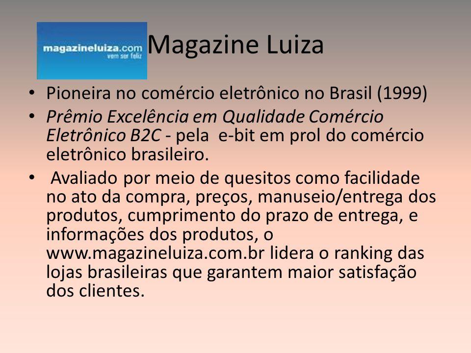 Magazine Luiza Pioneira no comércio eletrônico no Brasil (1999) Prêmio Excelência em Qualidade Comércio Eletrônico B2C - pela e-bit em prol do comérci