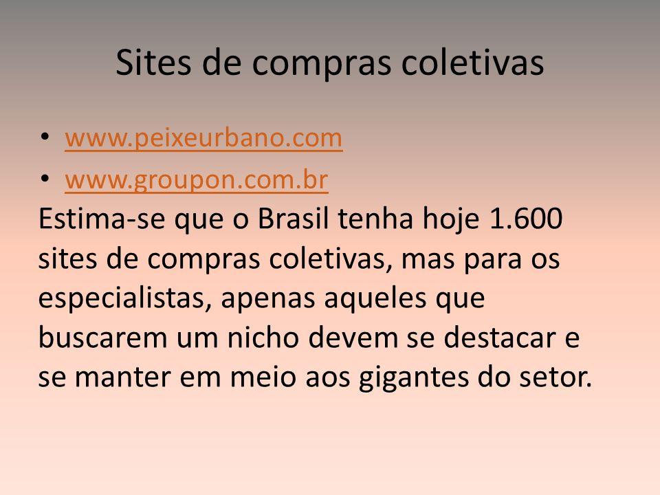 Sites de compras coletivas www.peixeurbano.com www.groupon.com.br Estima-se que o Brasil tenha hoje 1.600 sites de compras coletivas, mas para os espe