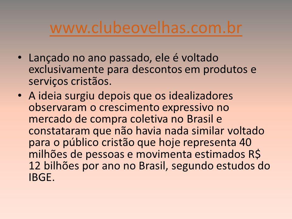 www.clubeovelhas.com.br Lançado no ano passado, ele é voltado exclusivamente para descontos em produtos e serviços cristãos. A ideia surgiu depois que