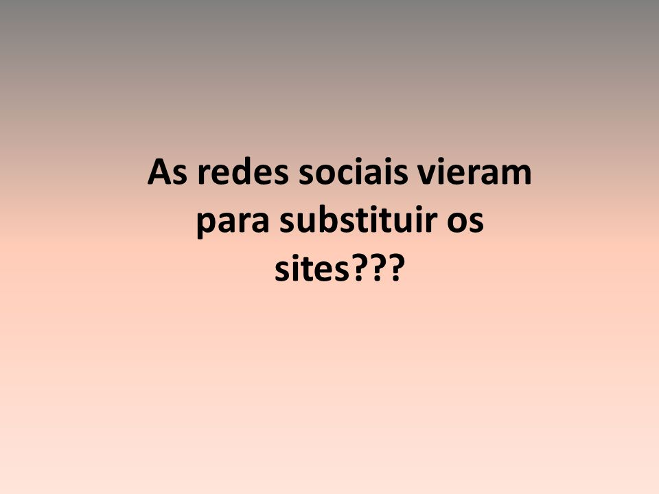 As redes sociais vieram para substituir os sites???