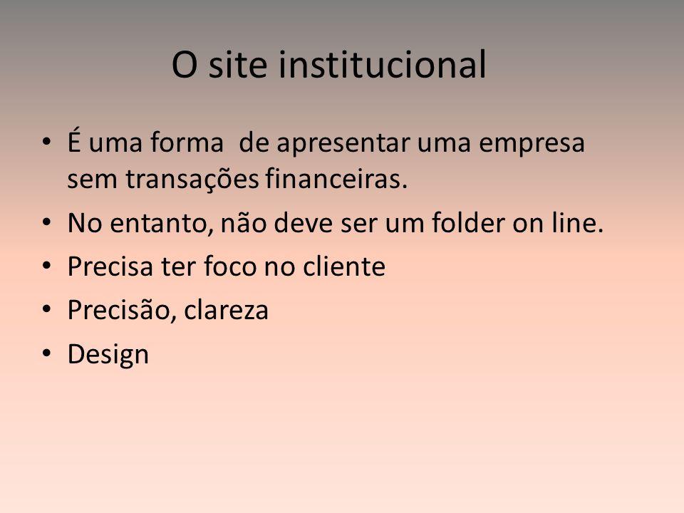 O site institucional É uma forma de apresentar uma empresa sem transações financeiras. No entanto, não deve ser um folder on line. Precisa ter foco no