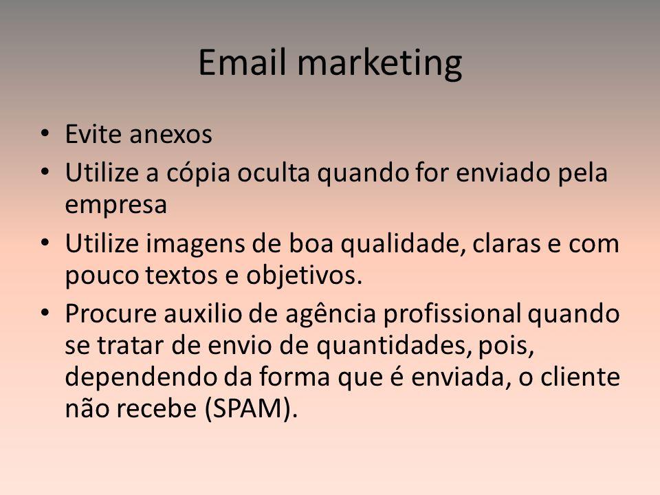 Email marketing Evite anexos Utilize a cópia oculta quando for enviado pela empresa Utilize imagens de boa qualidade, claras e com pouco textos e obje