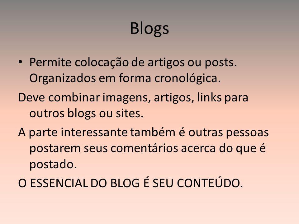 Blogs Permite colocação de artigos ou posts. Organizados em forma cronológica. Deve combinar imagens, artigos, links para outros blogs ou sites. A par