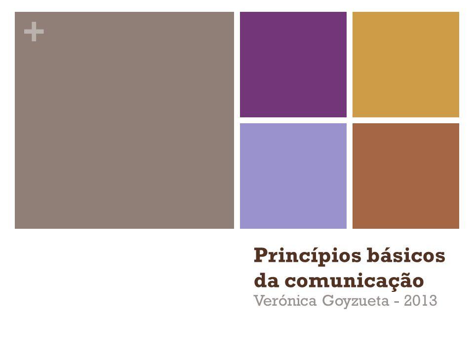 + Princípios básicos da comunicação Verónica Goyzueta - 2013