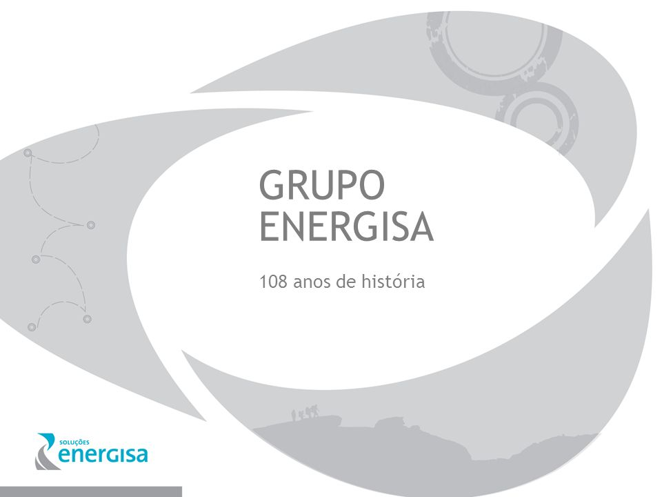 GRUPO ENERGISA 108 anos de história
