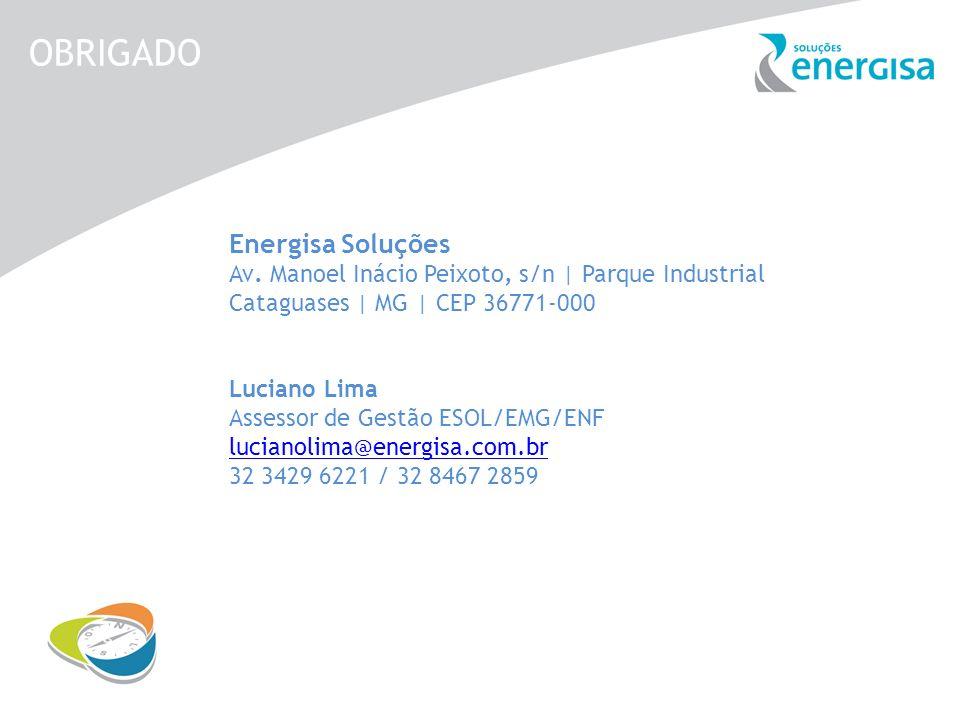 Energisa Soluções Av. Manoel Inácio Peixoto, s/n | Parque Industrial Cataguases | MG | CEP 36771-000 Luciano Lima Assessor de Gestão ESOL/EMG/ENF luci