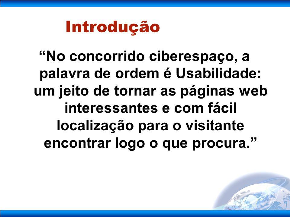 Introdução No concorrido ciberespaço, a palavra de ordem é Usabilidade: um jeito de tornar as páginas web interessantes e com fácil localização para o visitante encontrar logo o que procura.