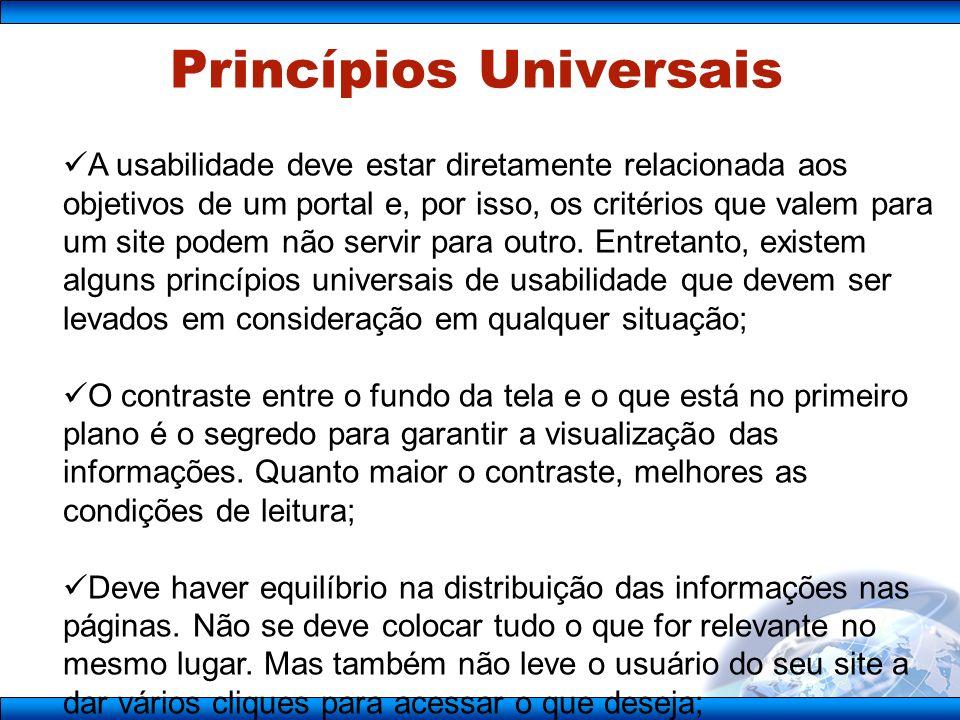 Princípios Universais A usabilidade deve estar diretamente relacionada aos objetivos de um portal e, por isso, os critérios que valem para um site podem não servir para outro.