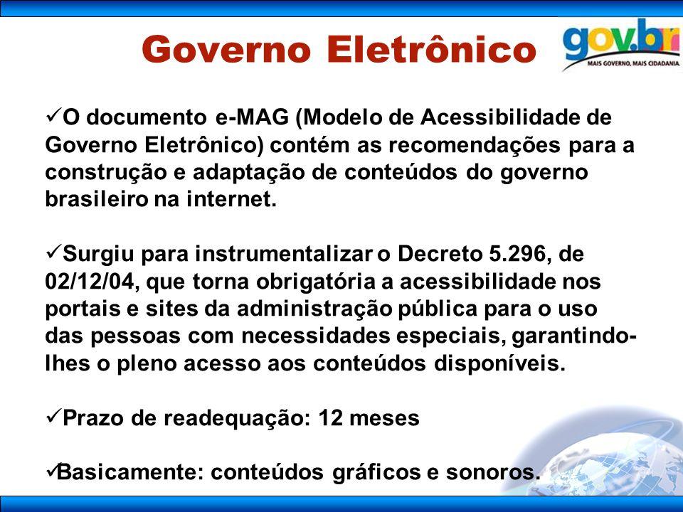 O documento e-MAG (Modelo de Acessibilidade de Governo Eletrônico) contém as recomendações para a construção e adaptação de conteúdos do governo brasileiro na internet.