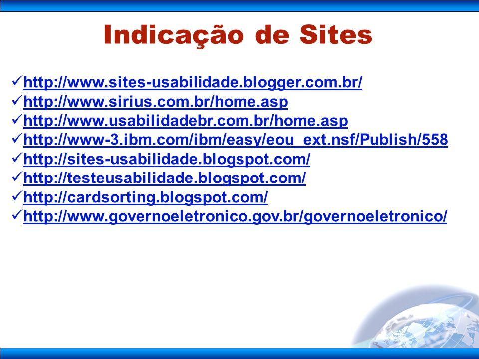 http://www.sites-usabilidade.blogger.com.br/ http://www.sirius.com.br/home.asp http://www.usabilidadebr.com.br/home.asp http://www-3.ibm.com/ibm/easy/eou_ext.nsf/Publish/558 http://sites-usabilidade.blogspot.com/ http://testeusabilidade.blogspot.com/ http://cardsorting.blogspot.com/ http://www.governoeletronico.gov.br/governoeletronico/ Indicação de Sites
