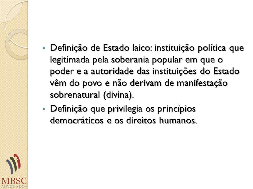 Definição de Estado laico: instituição política que legitimada pela soberania popular em que o poder e a autoridade das instituições do Estado vêm do