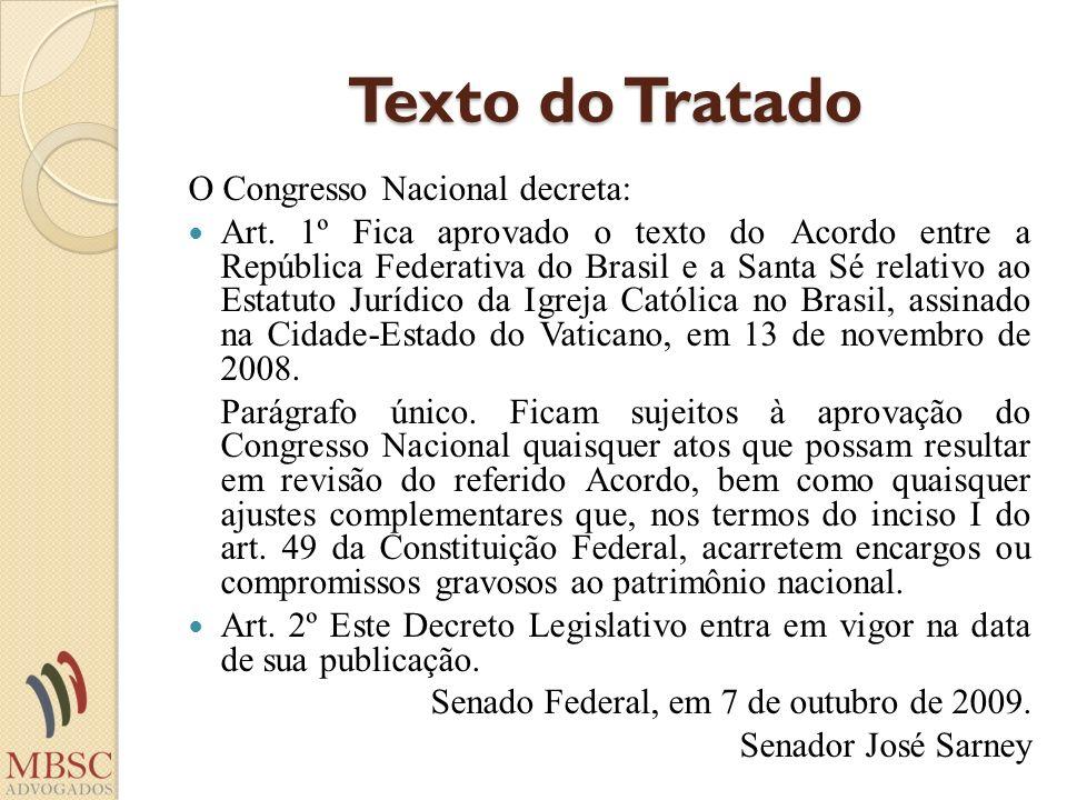Texto do Tratado O Congresso Nacional decreta: Art. 1º Fica aprovado o texto do Acordo entre a República Federativa do Brasil e a Santa Sé relativo ao