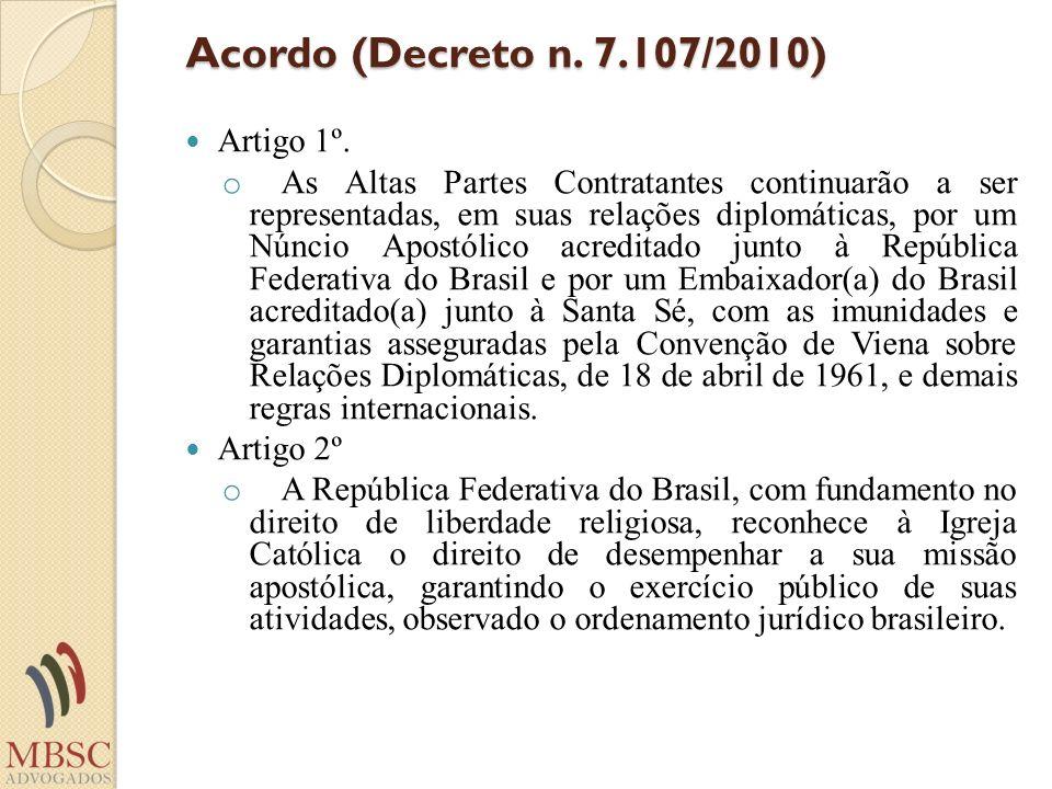 Acordo (Decreto n. 7.107/2010) Artigo 1º. o As Altas Partes Contratantes continuarão a ser representadas, em suas relações diplomáticas, por um Núncio