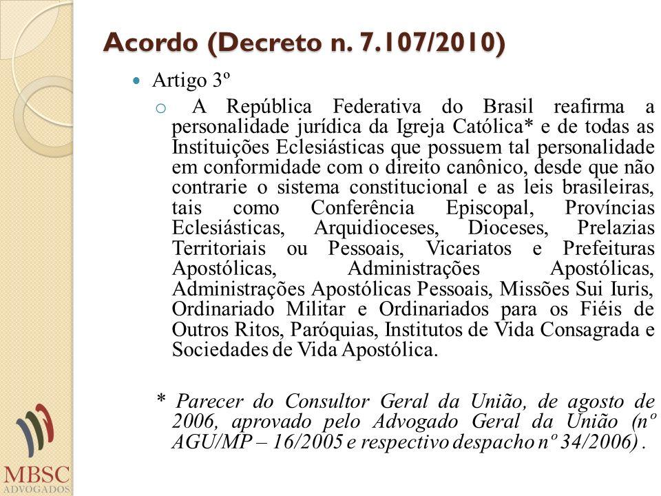 Acordo (Decreto n. 7.107/2010) Artigo 3º o A República Federativa do Brasil reafirma a personalidade jurídica da Igreja Católica* e de todas as Instit