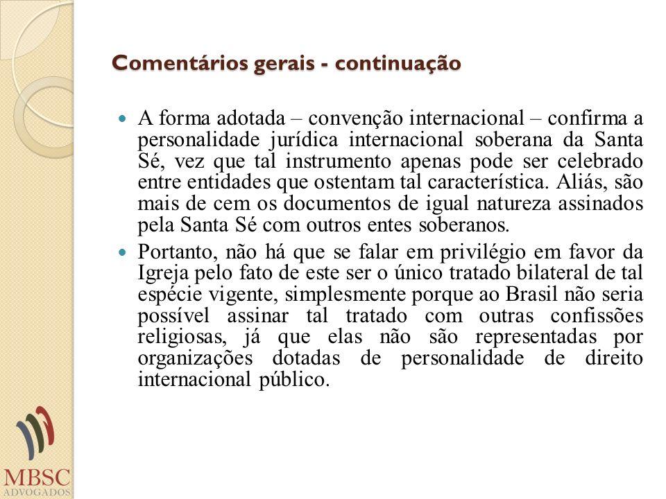 Comentários gerais - continuação A forma adotada – convenção internacional – confirma a personalidade jurídica internacional soberana da Santa Sé, vez