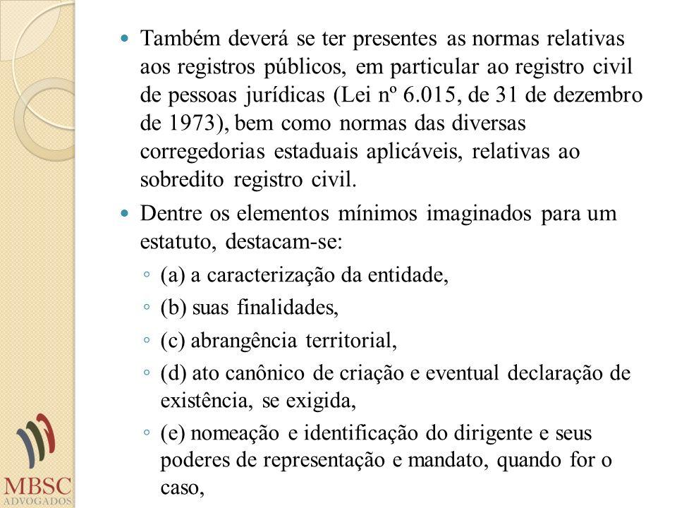 Também deverá se ter presentes as normas relativas aos registros públicos, em particular ao registro civil de pessoas jurídicas (Lei nº 6.015, de 31 d