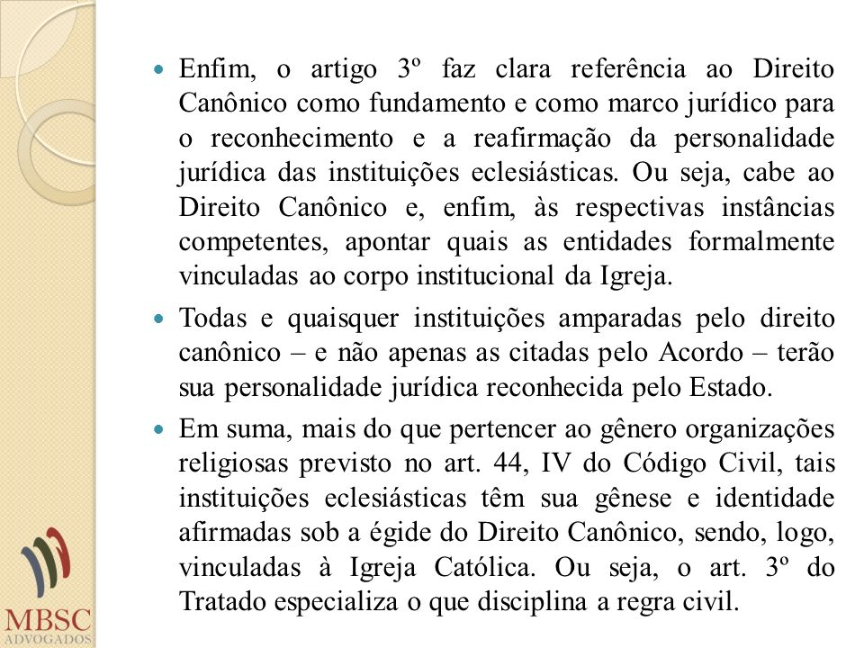 Enfim, o artigo 3º faz clara referência ao Direito Canônico como fundamento e como marco jurídico para o reconhecimento e a reafirmação da personalida