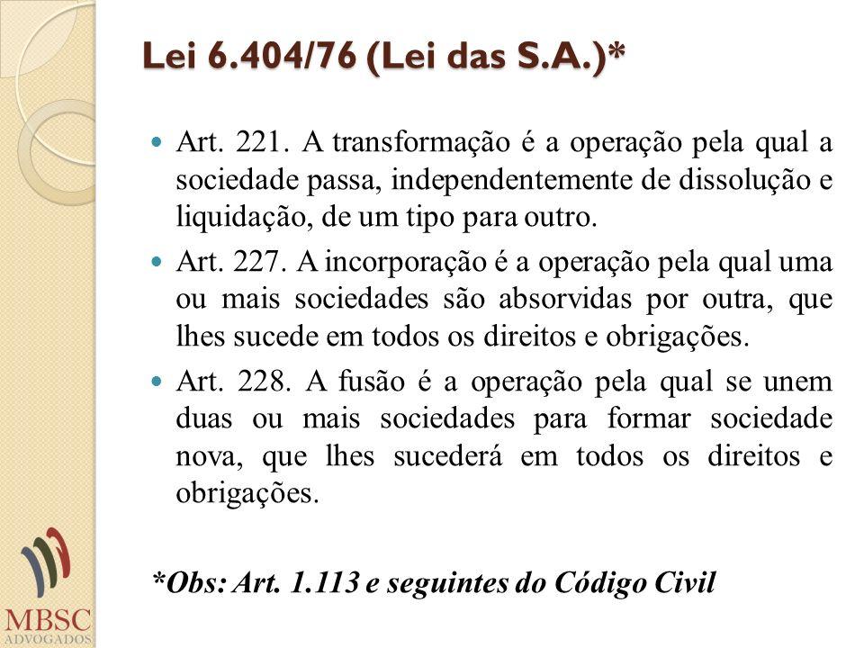 Lei 6.404/76 (Lei das S.A.)* Art. 221. A transformação é a operação pela qual a sociedade passa, independentemente de dissolução e liquidação, de um t